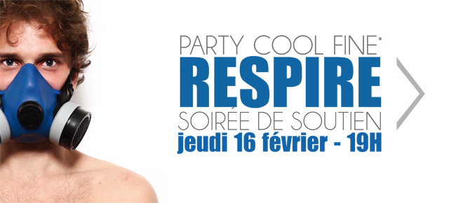 Party Cool Fine (*) le 16 février 2012 – L'association RESPIRE fête ses 1 an